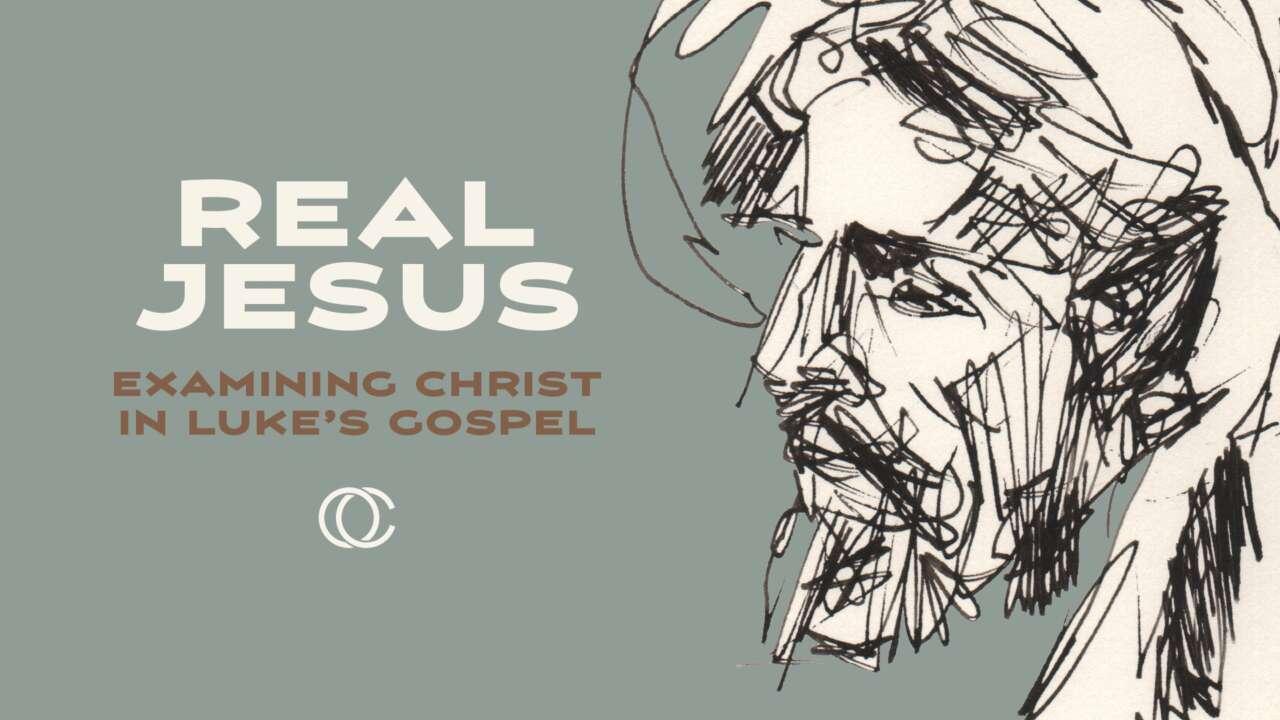 Real Jesus: Examining Christ in Luke's Gospel